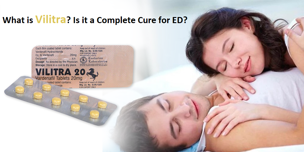 What is Vilitra? Is it a Complete Cure for ED?