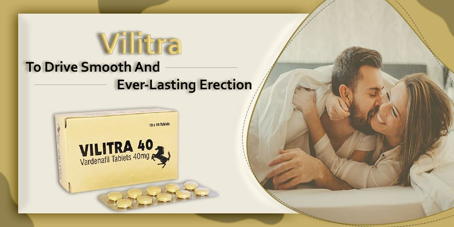 Vilitra: To Drive Smooth and Ever-Lasting Erection